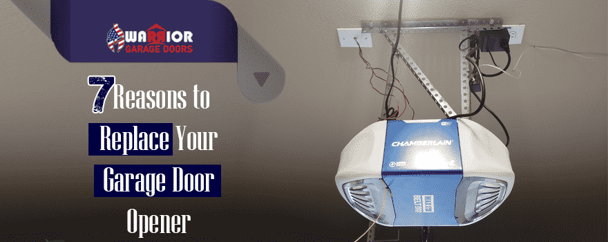 7 Solid Reasons Why it's Time to Replace That Garage Door Opener of Yours